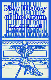 New History of the Organ by Edward F Rimbault image
