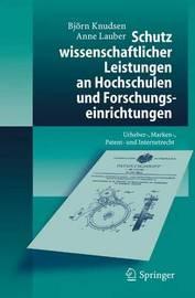 Schutz Wissenschaftlicher Leistungen an Hochschulen Und Forschungseinrichtungen: Urheber-, Marken-, Patent- Und Internetrecht by Bjvrn Knudsen