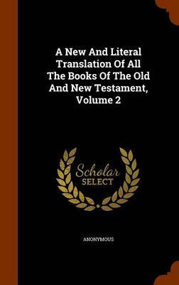 A New and Literal Translation of All the Books of the Old and New Testament, Volume 2 by * Anonymous image