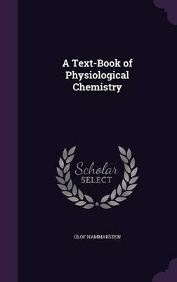 A Text-Book of Physiological Chemistry by Olof Hammarsten