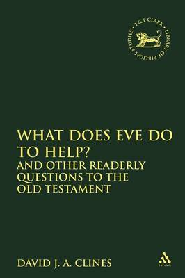 What Does Eve Do to Help? and Other Readerly Questions to the Old Testament by David J.A. Clines