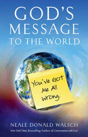 God'S Message to the World by Neale Donald Walsch