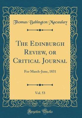 The Edinburgh Review, or Critical Journal, Vol. 53 by Thomas Babington Macaulay