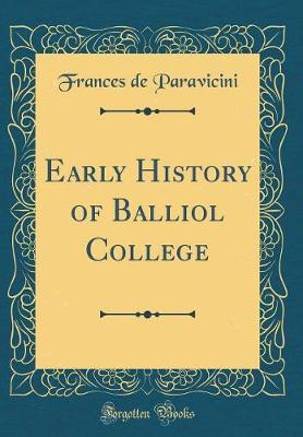 Early History of Balliol College (Classic Reprint) by Frances de Paravicini image