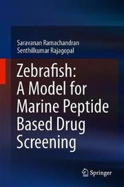 Zebrafish: A Model for Marine Peptide Based Drug Screening by Saravanan Ramachandran