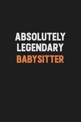 Absolutely Legendary Babysitter by Camila Cooper
