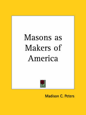 Masons as Makers of America (1917) by Madison C. Peters image