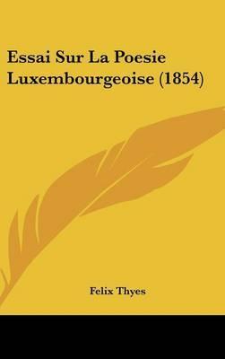 Essai Sur La Poesie Luxembourgeoise (1854) by Felix Thyes image