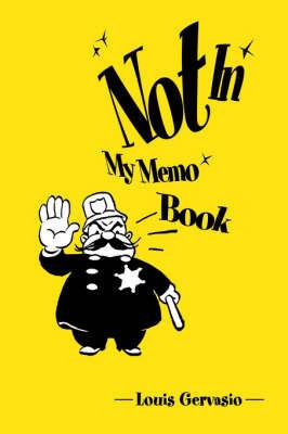 Not in My Memo Book by Louis Gervasio