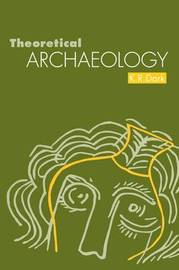 Theoretical Archaeology by K.R. Dark