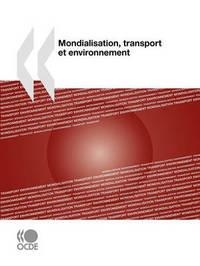 Mondialisation, Transport Et Environnement by OECD Publishing