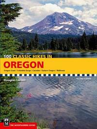 100 Classic Hikes in Oregon by Douglas Lorain