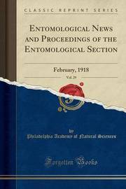 Entomological News and Proceedings of the Entomological Section, Vol. 29 by Philadelphia Academy of Natura Sciences