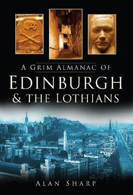 A Grim Almanac of Edinburgh & The Lothians by Alan Sharp image