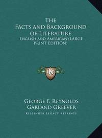 The Facts and Background of Literature: English and American (Large Print Edition) by Garland Greever