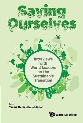 Saving Ourselves: Interviews With World Leaders On The Sustainable Transition by Yacine Belhaj-Bouabdallah image