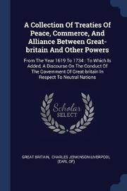 A Collection of Treaties of Peace, Commerce, and Alliance Between Great-Britain and Other Powers by Great Britain