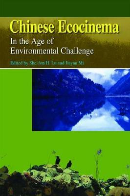 Chinese Ecocinema - In the Age of Environmental Challenge by Sheldon Lu