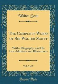 The Complete Works of Sir Walter Scott, Vol. 3 of 7 by Walter Scott