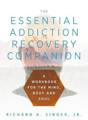 The Essential Addiction Recovery Companion by Richard Singer