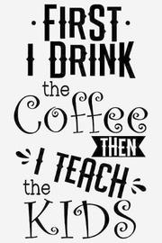 First, I drink coffee, then I teach kids by Sun Moon Publishing image