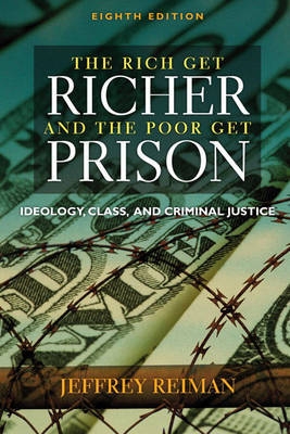 The Rich Get Richer and the Poor Get Prison: Ideology, Class, and Criminal Justice by Jeffrey H. Reiman image