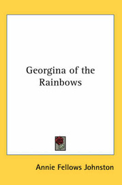 Georgina of the Rainbows by Annie Fellows Johnston