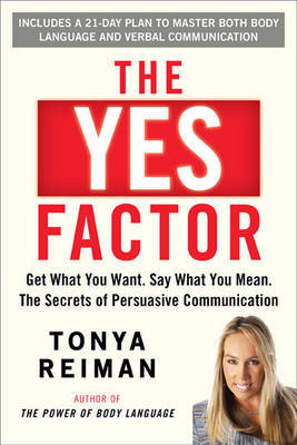 The Yes Factor: Get What You Want. Say What You Mean. the Power of Persuasive Communication by Tonya Reiman image