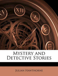 Mystery and Detective Stories by Julian Hawthorne