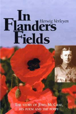 In Flanders Fields: The Story of John McCrae, His Poem and the Poppy by Herwig Verleyen