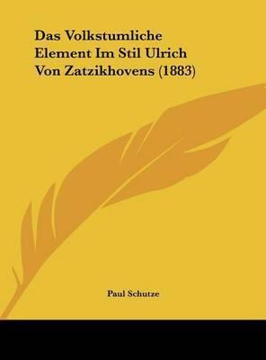 Das Volkstumliche Element Im Stil Ulrich Von Zatzikhovens (1883) by Paul Schutze