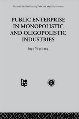 Public Enterprise in Monopolistic and Oligopolistic Enterprises by Ingo Vogelsang