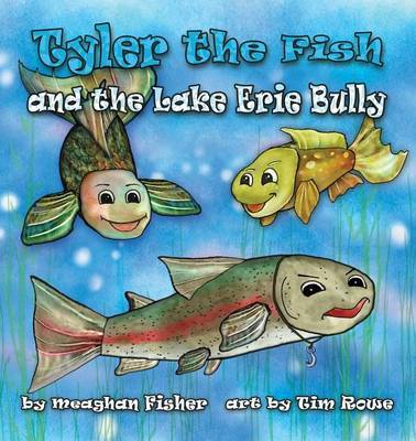 Tyler the Fish and the Lake Erie Bully by Meaghan Fisher
