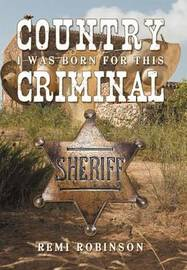 Country Criminal: I Was Born for This by Remi Robinson