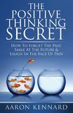 The Positive Thinking Secret by Aaron Kennard