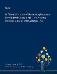 Differential Action of Bone Morphogenetic Protein BMP-2 and BMP-7 on Nucleus Pulposus Cells of Intervertebral Disc by Lixiong Zhou image