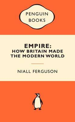 Empire: How Britain Made the Modern World (Popular Penguins) by Niall Ferguson