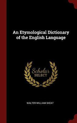 An Etymological Dictionary of the English Language by Walter William Skeat