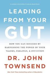 Leading from Your Gut by John Townsend
