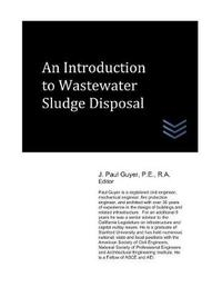 An Introduction to Wastewater Sludge Disposal by J Paul Guyer