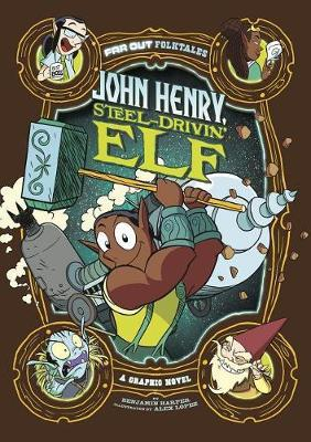 John Henry, Steel-Drivin Elf: a Graphic Novel (Far out Folktales) by Benjamin Harper
