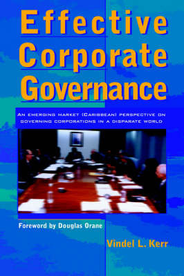 Effective Corporate Governance: An Emerging Market (Caribbean) Perspective on Governing Corporations in a Disparate World by Vindel Kerr image