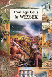 Iron Age Celts in Wessex by David Allen