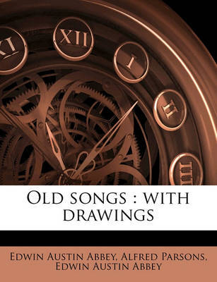 Old Songs: With Drawings by Edwin Austin Abbey image