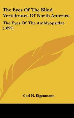 The Eyes of the Blind Vertebrates of North America: The Eyes of the Amblyopsidae (1899) by Carl H Eigenmann image