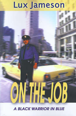 On the Job: A Black Warrior in Blue by Luxmore Jameson
