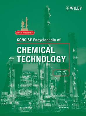 Kirk-Othmer Concise Encyclopedia of Chemical Technology by R.E. Kirk-Othmer