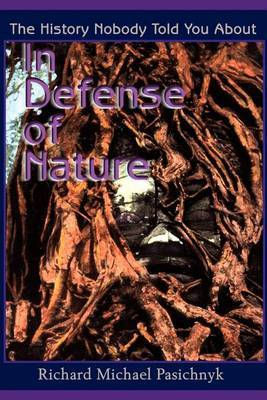 In Defense of Nature: The History Nobody Told You about by Richard Michael Pasichnyk image