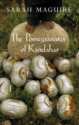 The Pomegranates of Kandahar by Sarah Maguire