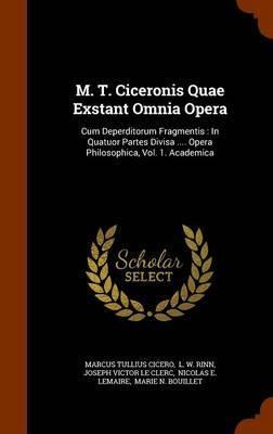M. T. Ciceronis Quae Exstant Omnia Opera by Marcus Tullius Cicero
